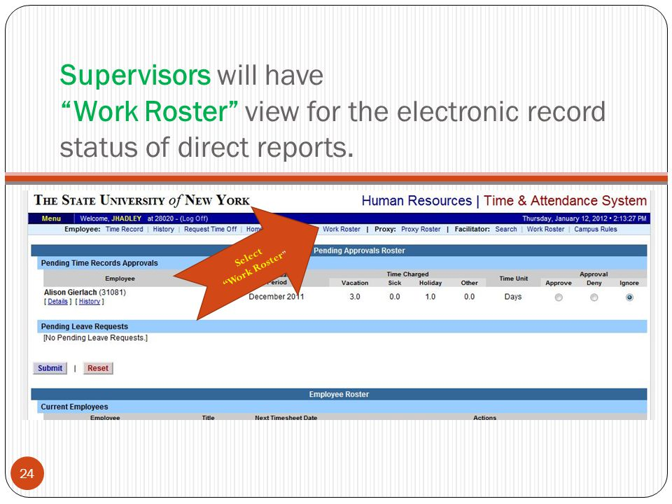 Supervisors will have Work Roster view for the electronic record status of direct reports.
