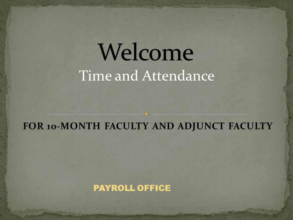 FOR 10-MONTH FACULTY AND ADJUNCT FACULTY PAYROLL OFFICE