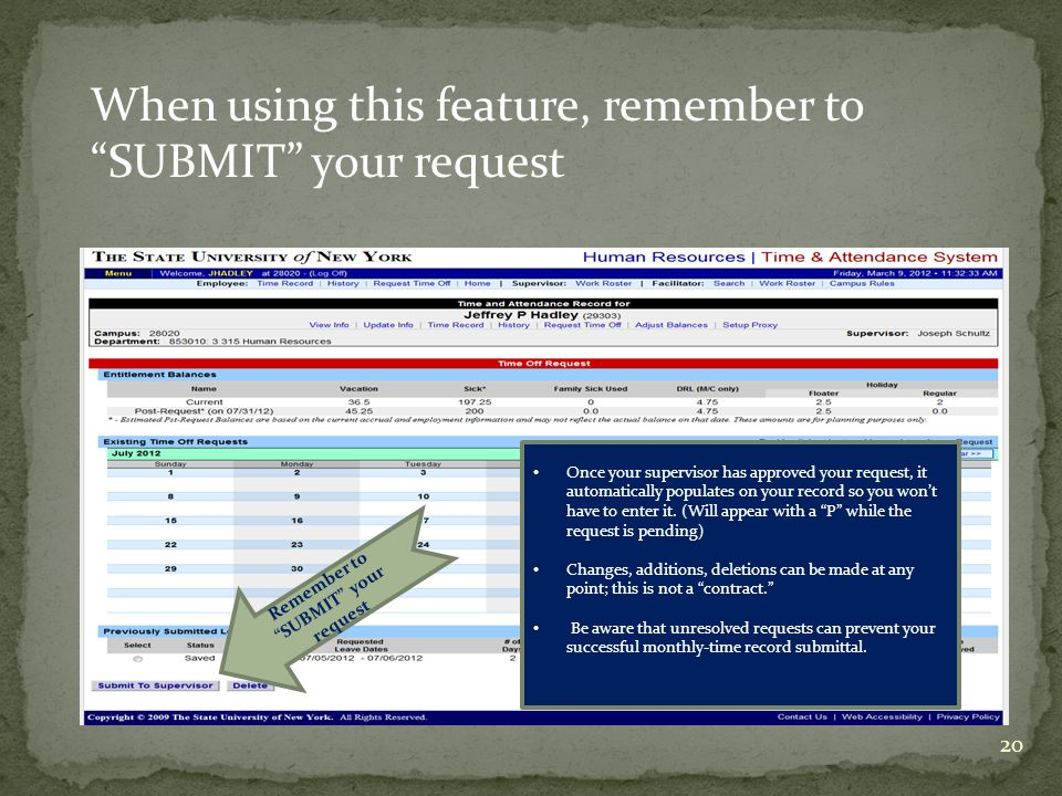 20 Remember to SUBMIT your request Once your supervisor has approved your request, it automatically populates on your record so you won't have to enter it.
