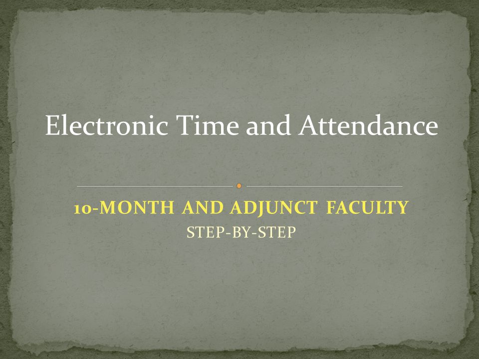 10-MONTH AND ADJUNCT FACULTY STEP-BY-STEP