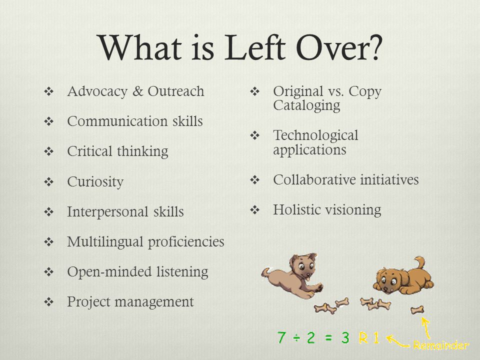 What is Left Over?  Advocacy & Outreach  Communication skills  Critical thinking  Curiosity  Interpersonal skills  Multilingual proficiencies 