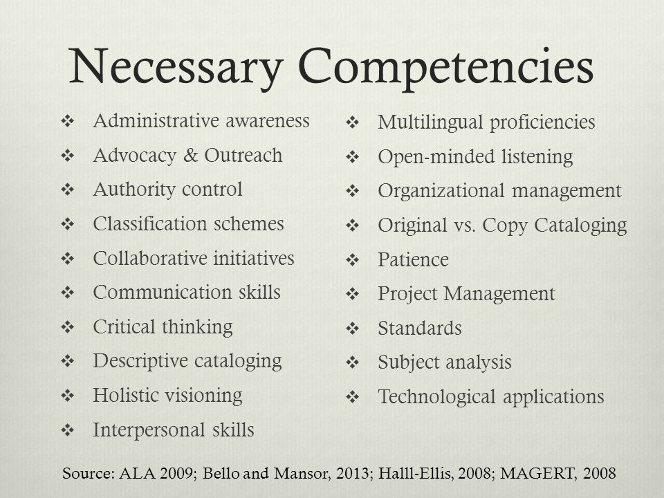 Necessary Competencies  Administrative awareness  Advocacy & Outreach  Authority control  Classification schemes  Collaborative initiatives  Com