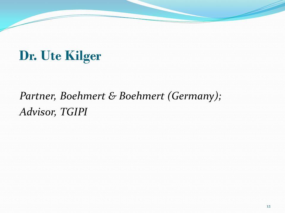Partner, Boehmert & Boehmert (Germany); Advisor, TGIPI Dr. Ute Kilger 12