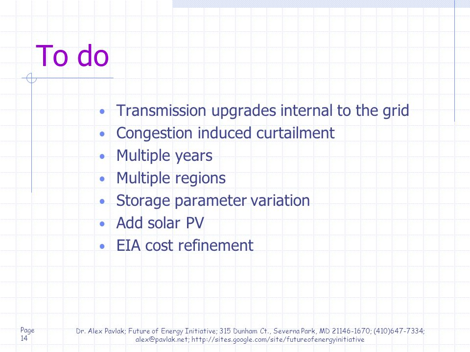 To do Transmission upgrades internal to the grid Congestion induced curtailment Multiple years Multiple regions Storage parameter variation Add solar