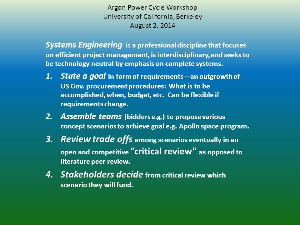 Argon Power Cycle Workshop University of California, Berkeley August 2, 2014 Systems Engineering is a professional discipline that focuses on efficien