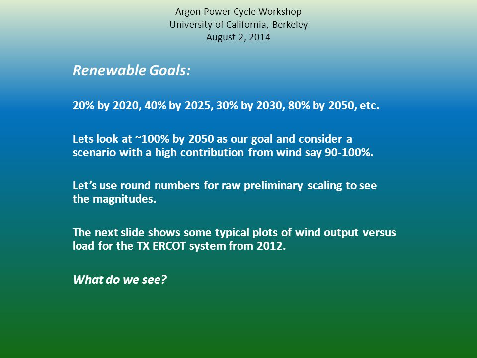 Argon Power Cycle Workshop University of California, Berkeley August 2, 2014 Renewable Goals: 20% by 2020, 40% by 2025, 30% by 2030, 80% by 2050, etc.