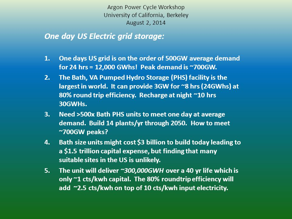 Argon Power Cycle Workshop University of California, Berkeley August 2, 2014 One day US Electric grid storage: 1.One days US grid is on the order of 5