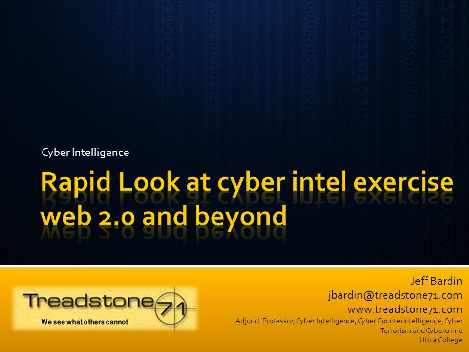 Jeff Bardin jbardin@treadstone71.com www.treadstone71.com Adjunct Professor, Cyber Intelligence, Cyber Counterintelligence, Cyber Terrorism and Cybercrime Utica College Cyber Intelligence