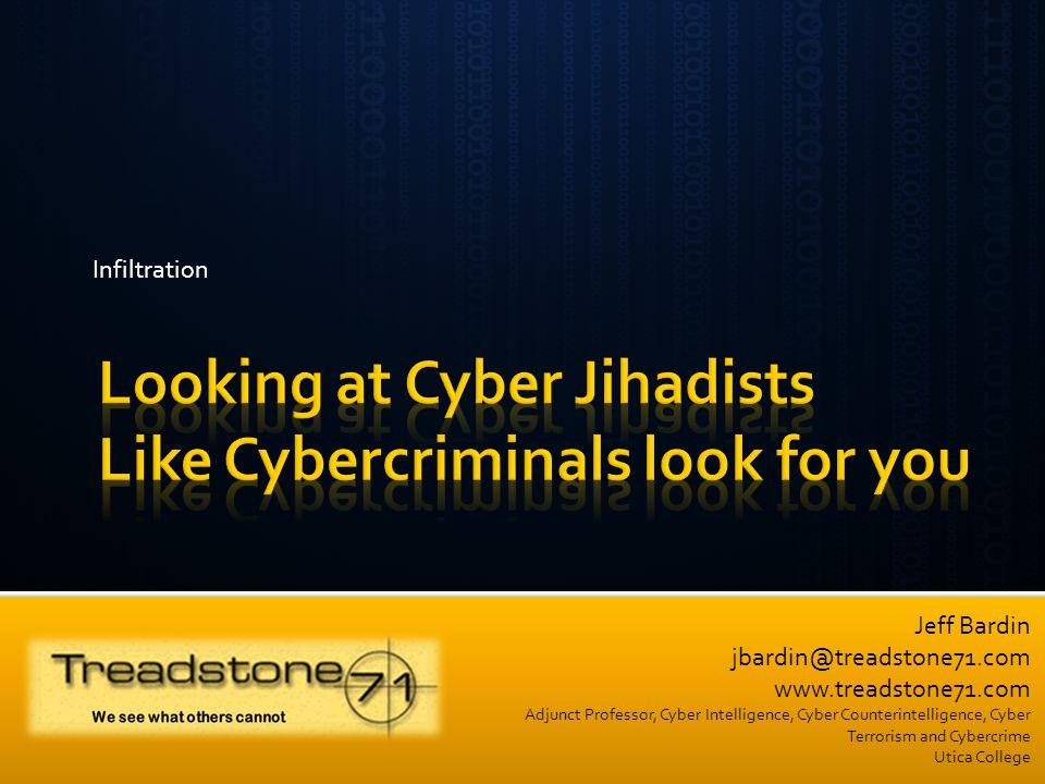 Jeff Bardin jbardin@treadstone71.com www.treadstone71.com Adjunct Professor, Cyber Intelligence, Cyber Counterintelligence, Cyber Terrorism and Cybercrime Utica College Infiltration