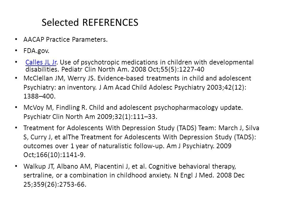 Selected REFERENCES AACAP Practice Parameters.FDA.gov.