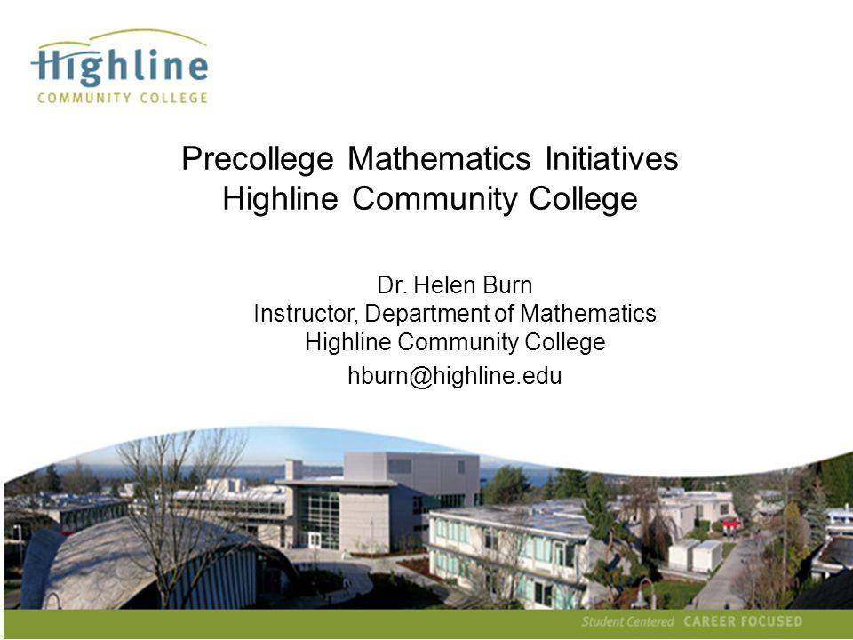 Helen Burn hburn@highline.edu Precollege Mathematics Initiatives Highline Community College Dr.