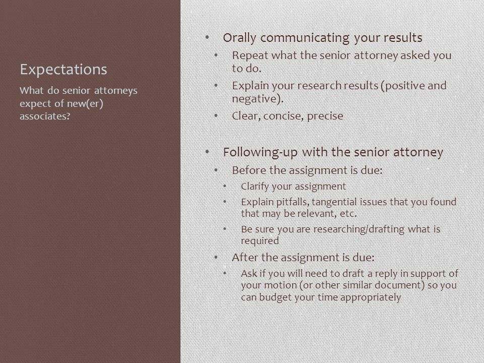 Expectations Orally communicating your results Repeat what the senior attorney asked you to do.