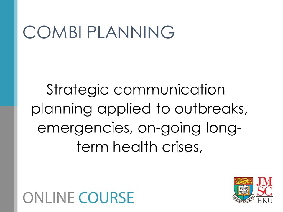 Strategic communication planning applied to outbreaks, emergencies, on-going long- term health crises, COMBI PLANNING