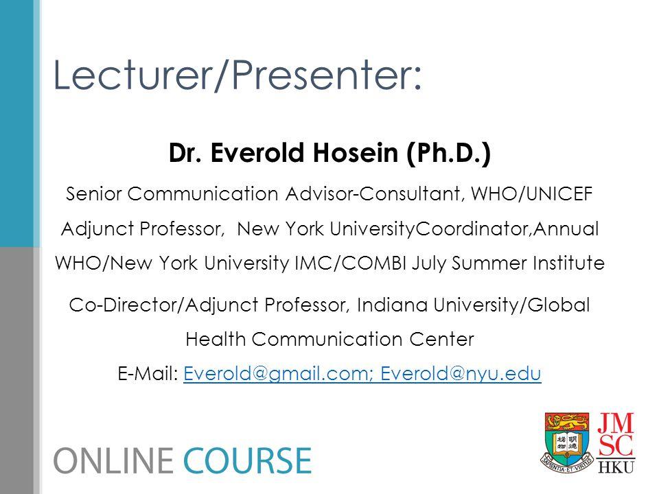 Dr. Everold Hosein (Ph.D.) Senior Communication Advisor-Consultant, WHO/UNICEF Adjunct Professor, New York UniversityCoordinator,Annual WHO/New York U