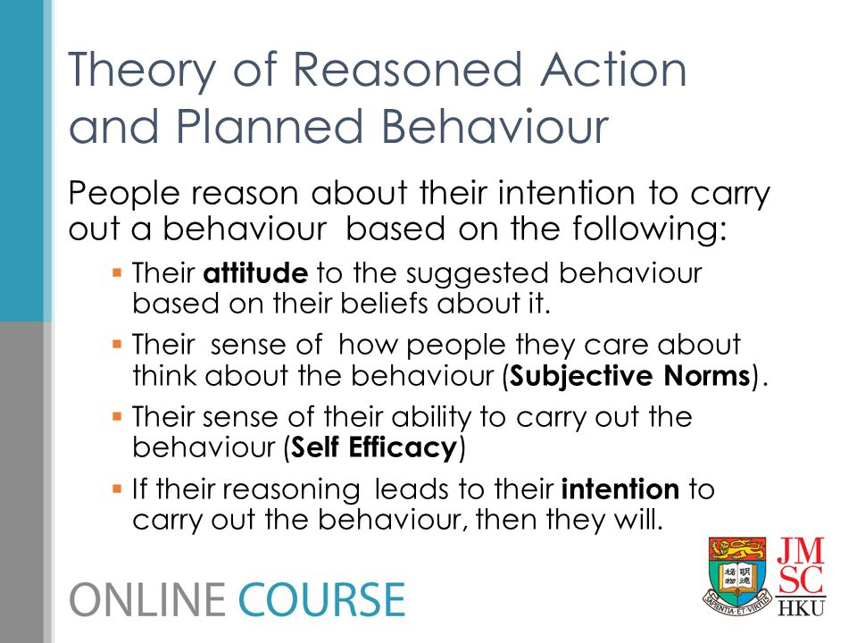 People reason about their intention to carry out a behaviour based on the following:  Their attitude to the suggested behaviour based on their belief