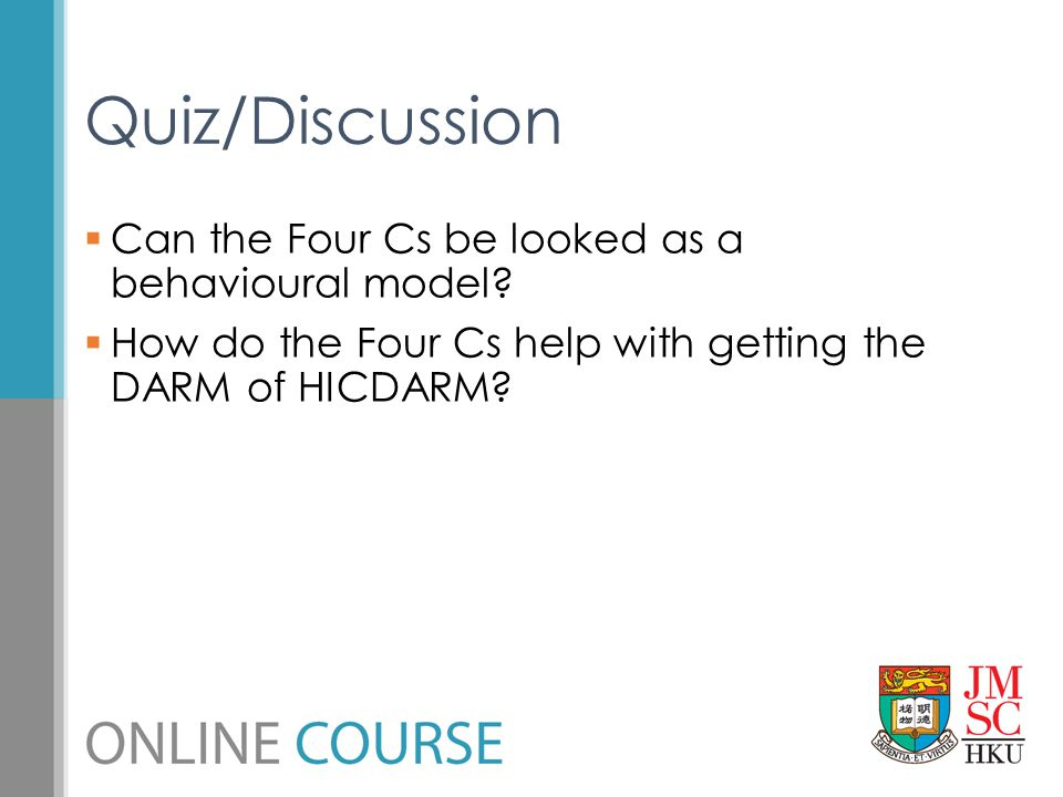  Can the Four Cs be looked as a behavioural model?  How do the Four Cs help with getting the DARM of HICDARM? Quiz/Discussion