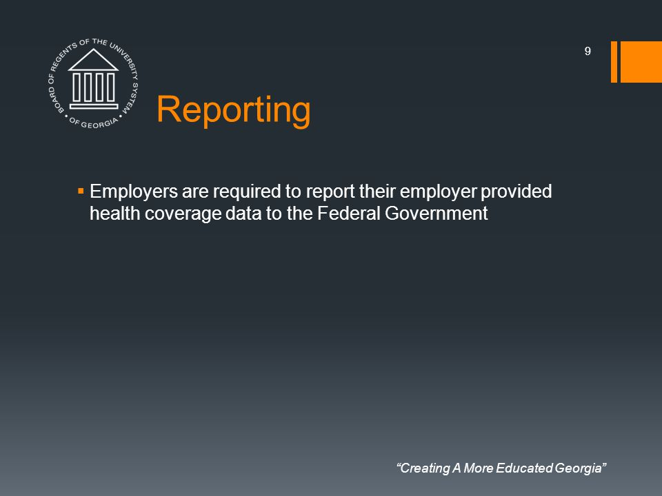 """Creating A More Educated Georgia"" Reporting  Employers are required to report their employer provided health coverage data to the Federal Government"