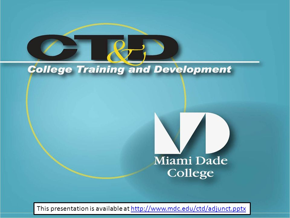 This presentation is available at http://www.mdc.edu/ctd/adjunct.pptxhttp://www.mdc.edu/ctd/adjunct.pptx