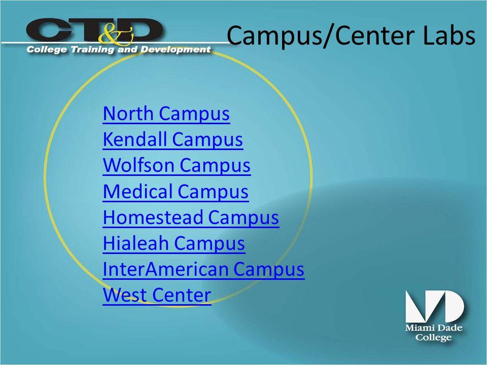Campus/Center Labs North Campus Kendall Campus Wolfson Campus Medical Campus Homestead Campus Hialeah Campus InterAmerican Campus West Center