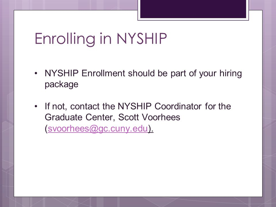 Enrolling in NYSHIP NYSHIP Enrollment should be part of your hiring package If not, contact the NYSHIP Coordinator for the Graduate Center, Scott Voorhees (svoorhees@gc.cuny.edu).svoorhees@gc.cuny.edu