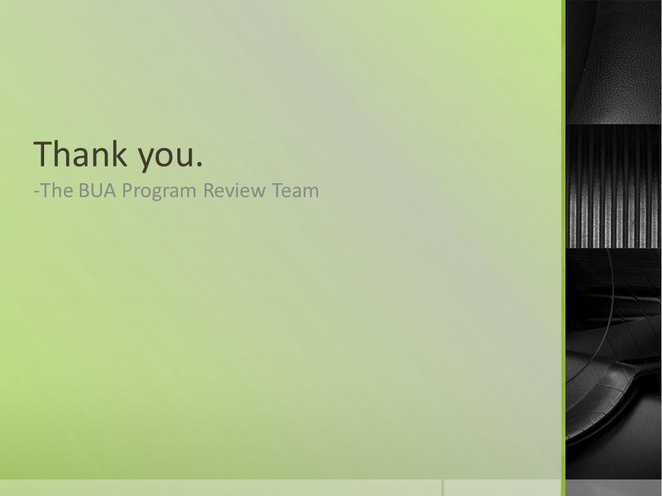 Thank you. -The BUA Program Review Team