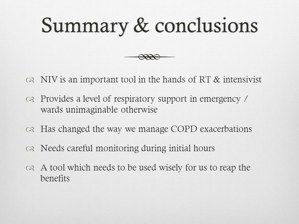 Summary & conclusionsSummary & conclusions  NIV is an important tool in the hands of RT & intensivist  Provides a level of respiratory support in em