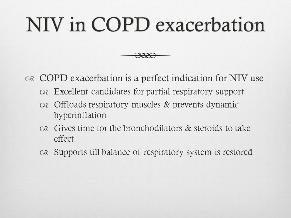 First study on COPD exacerbation Pressure support ventilation by face mask leads to:  Reduced need for intubation  Duration of mechanical ventilation  Duration of ICU stay LIMITATIONS OF STUDY Used historical controls Not randomized controlled trial Bochard et al., 1990 NEJM