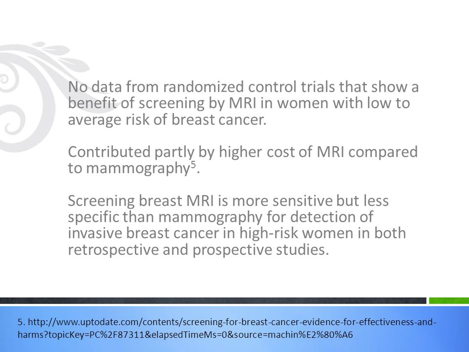 No data from randomized control trials that show a benefit of screening by MRI in women with low to average risk of breast cancer.