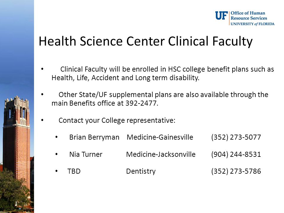 Health Science Center Clinical Faculty Clinical Faculty will be enrolled in HSC college benefit plans such as Health, Life, Accident and Long term disability.