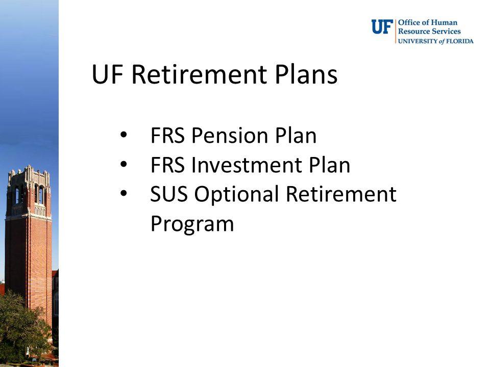 UF Retirement Plans FRS Pension Plan FRS Investment Plan SUS Optional Retirement Program