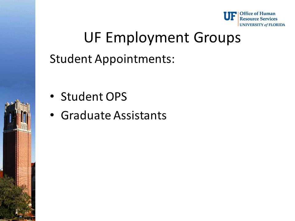 UF Employment Groups Student Appointments: Student OPS Graduate Assistants
