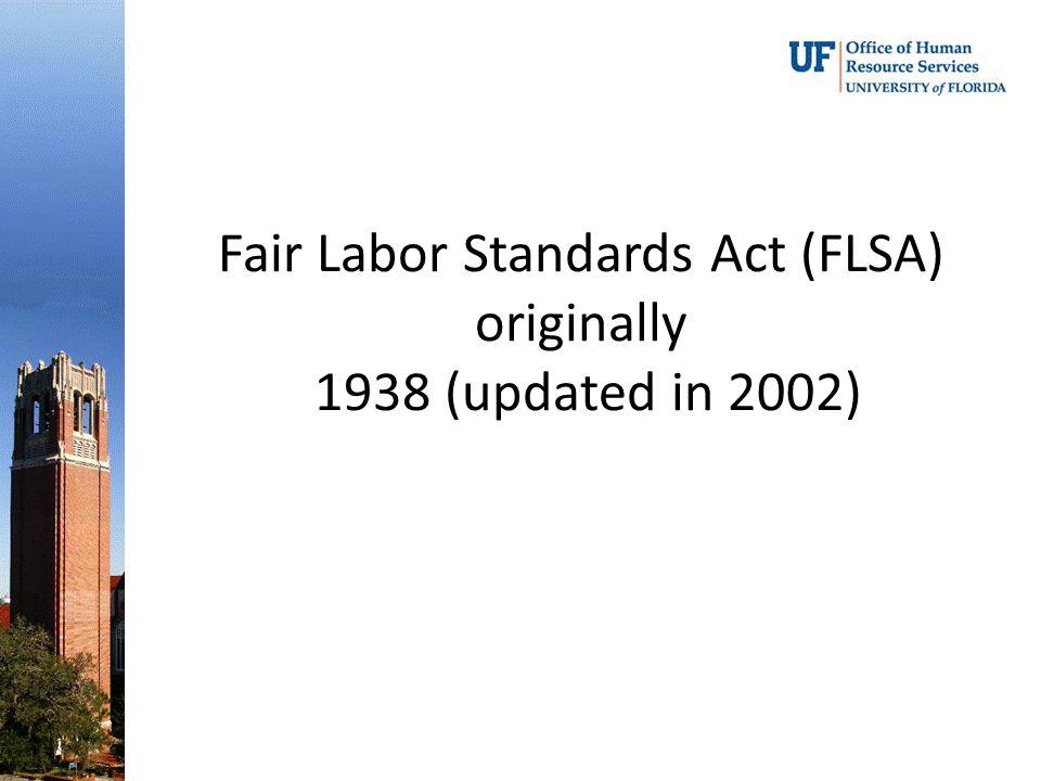 Fair Labor Standards Act (FLSA) originally 1938 (updated in 2002)