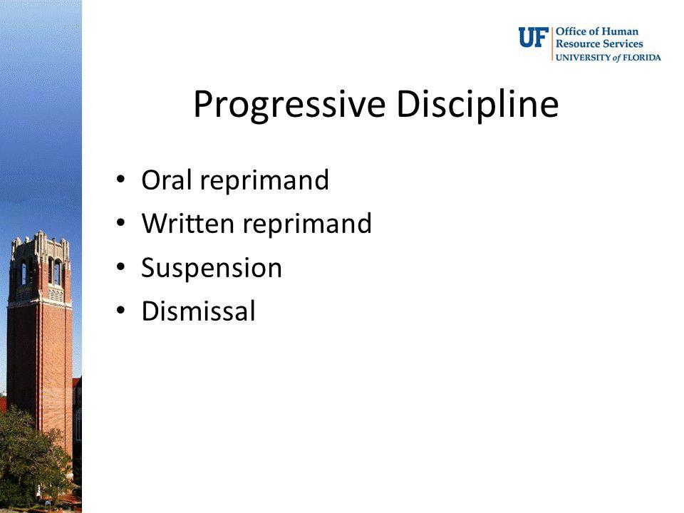 Progressive Discipline Oral reprimand Written reprimand Suspension Dismissal