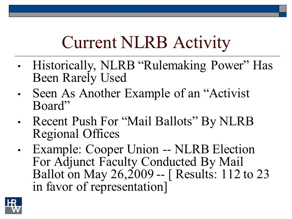 "Current NLRB Activity Historically, NLRB ""Rulemaking Power"" Has Been Rarely Used Seen As Another Example of an ""Activist Board"" Recent Push For ""Mail"