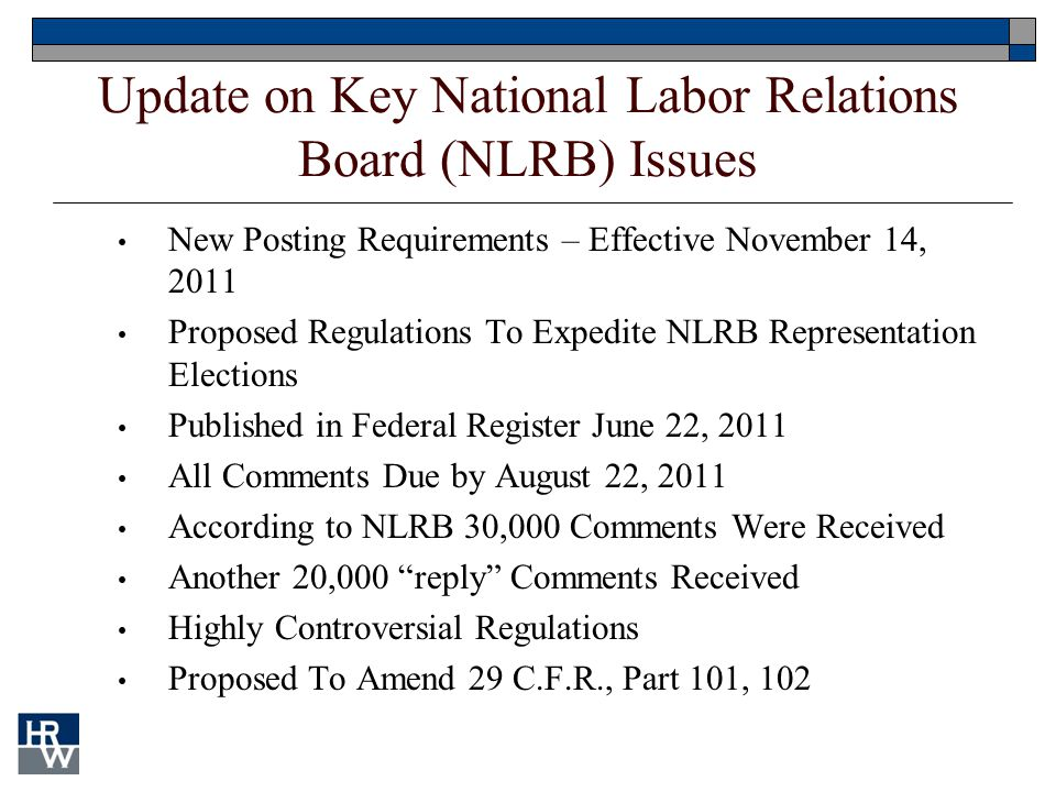 Update on Key National Labor Relations Board (NLRB) Issues New Posting Requirements – Effective November 14, 2011 Proposed Regulations To Expedite NLR