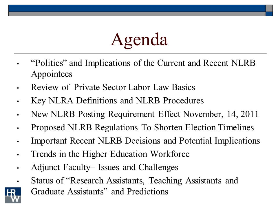 "Agenda ""Politics"" and Implications of the Current and Recent NLRB Appointees Review of Private Sector Labor Law Basics Key NLRA Definitions and NLRB P"