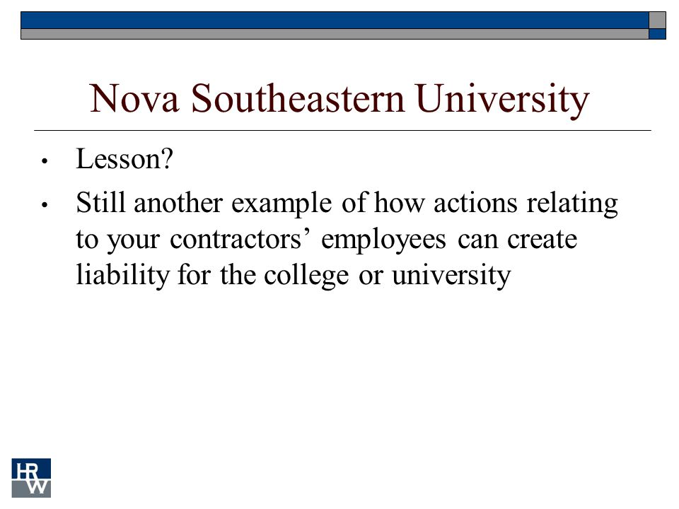Nova Southeastern University Lesson? Still another example of how actions relating to your contractors' employees can create liability for the college