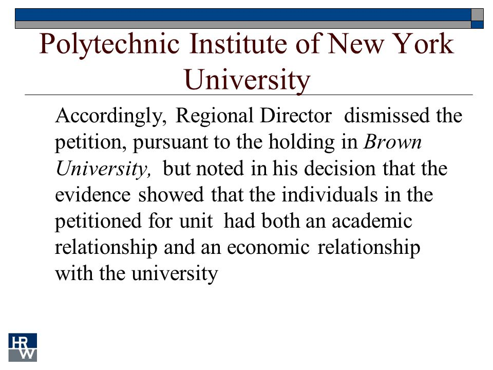 Polytechnic Institute of New York University Accordingly, Regional Director dismissed the petition, pursuant to the holding in Brown University, but n