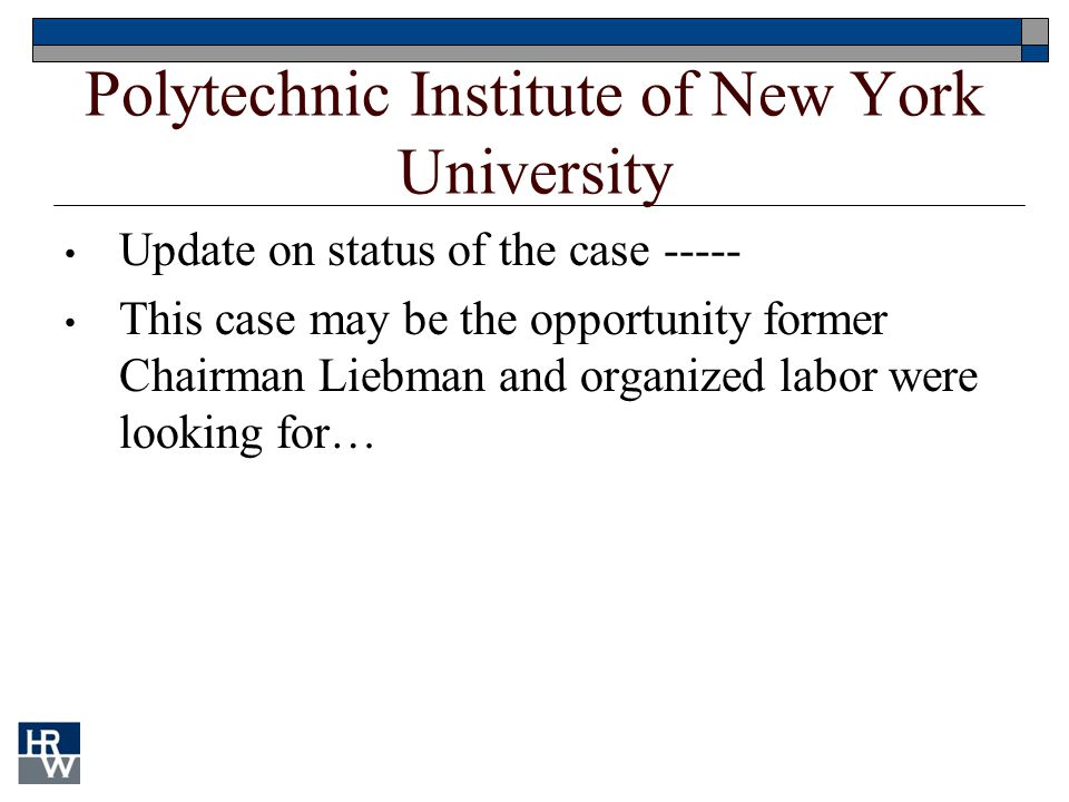Polytechnic Institute of New York University Update on status of the case ----- This case may be the opportunity former Chairman Liebman and organized