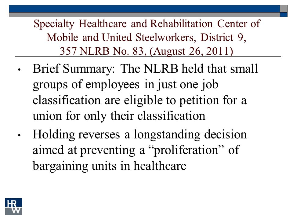 Specialty Healthcare and Rehabilitation Center of Mobile and United Steelworkers, District 9, 357 NLRB No. 83, (August 26, 2011) Brief Summary: The NL
