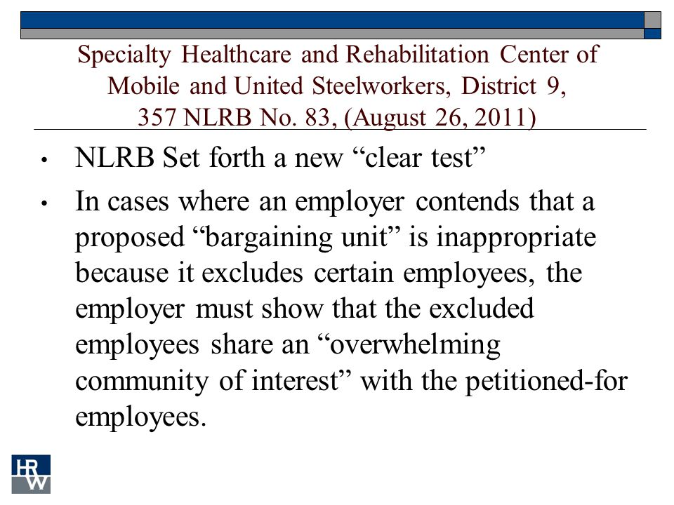 Specialty Healthcare and Rehabilitation Center of Mobile and United Steelworkers, District 9, 357 NLRB No. 83, (August 26, 2011) NLRB Set forth a new