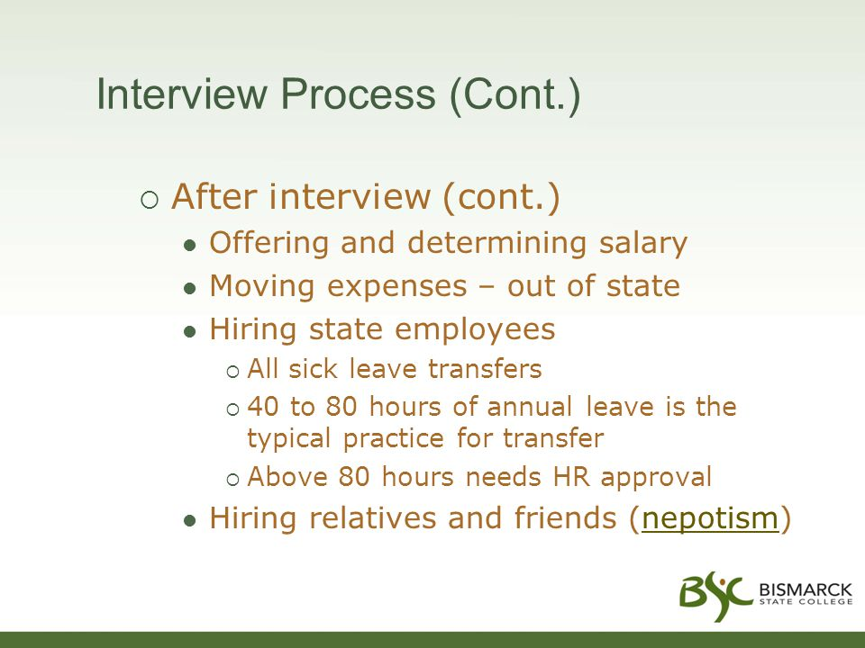 Interview Process (Cont.)  After interview (cont.) Offering and determining salary Moving expenses – out of state Hiring state employees  All sick leave transfers  40 to 80 hours of annual leave is the typical practice for transfer  Above 80 hours needs HR approval Hiring relatives and friends (nepotism)nepotism