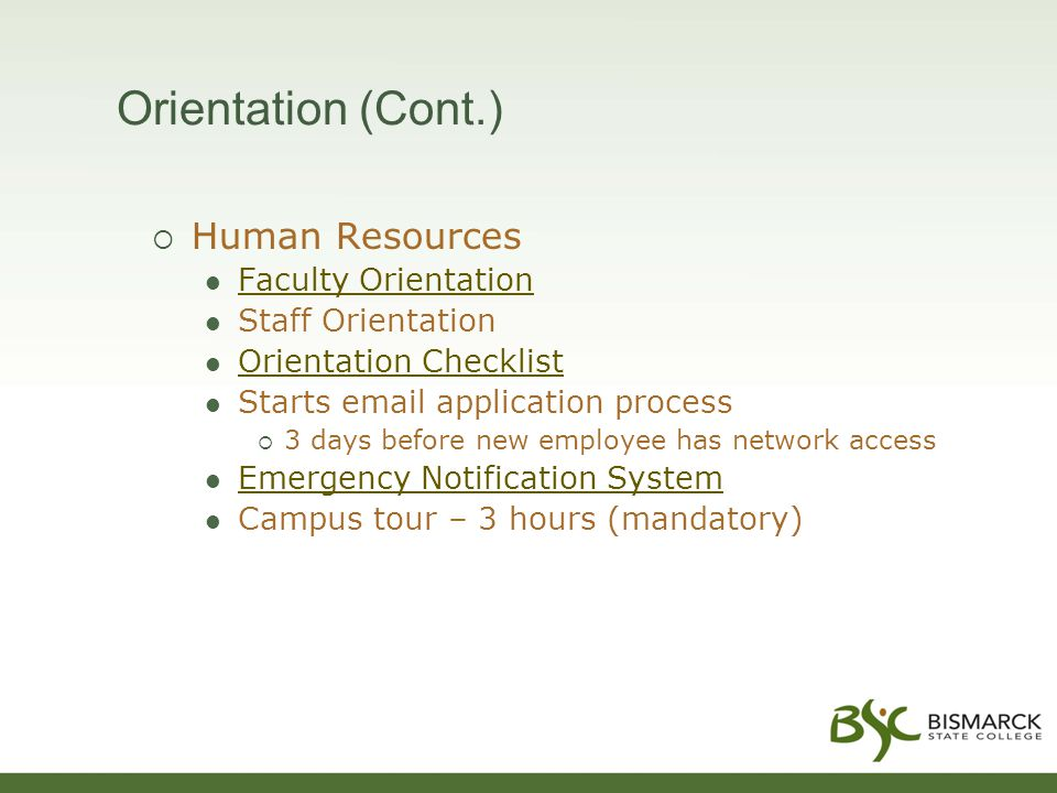 Orientation (Cont.)  Human Resources Faculty Orientation Staff Orientation Orientation Checklist Starts email application process  3 days before new employee has network access Emergency Notification System Campus tour – 3 hours (mandatory)