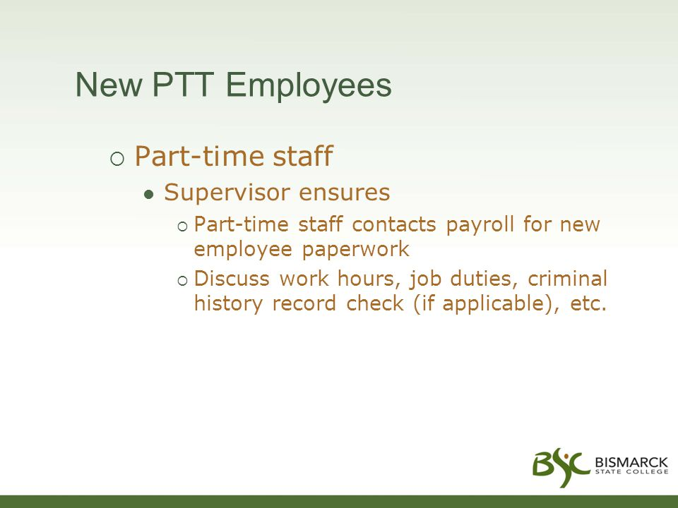 New PTT Employees  Part-time staff Supervisor ensures  Part-time staff contacts payroll for new employee paperwork  Discuss work hours, job duties,