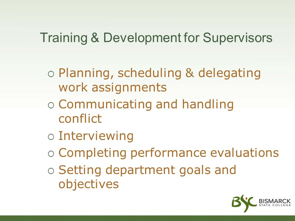 Training & Development for Supervisors  Planning, scheduling & delegating work assignments  Communicating and handling conflict  Interviewing  Com