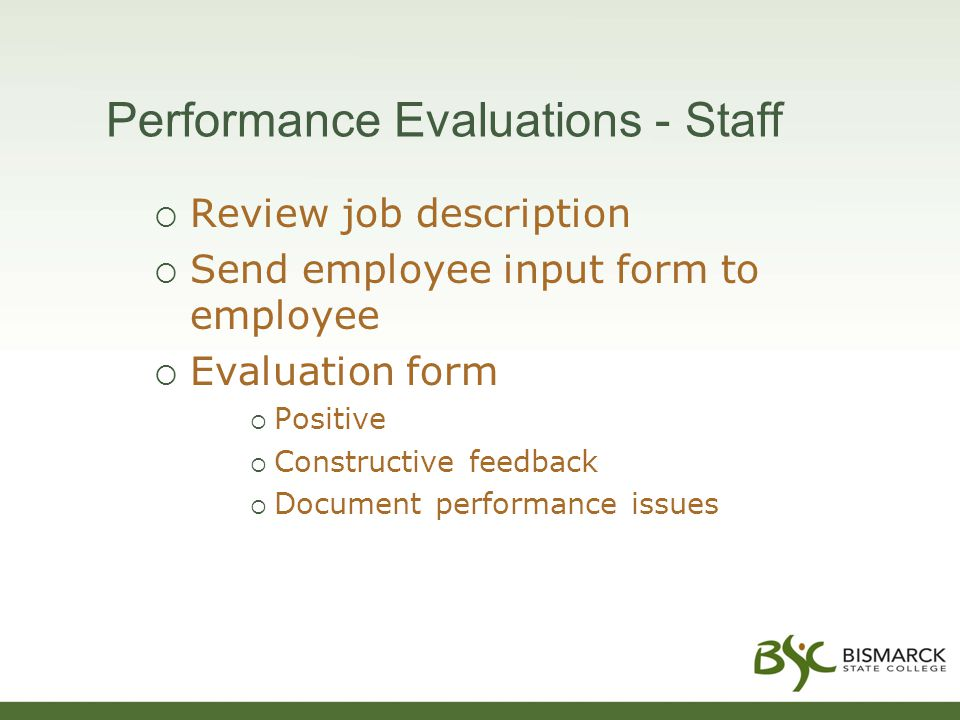 Performance Evaluations - Staff  Review job description  Send employee input form to employee  Evaluation form  Positive  Constructive feedback  Document performance issues