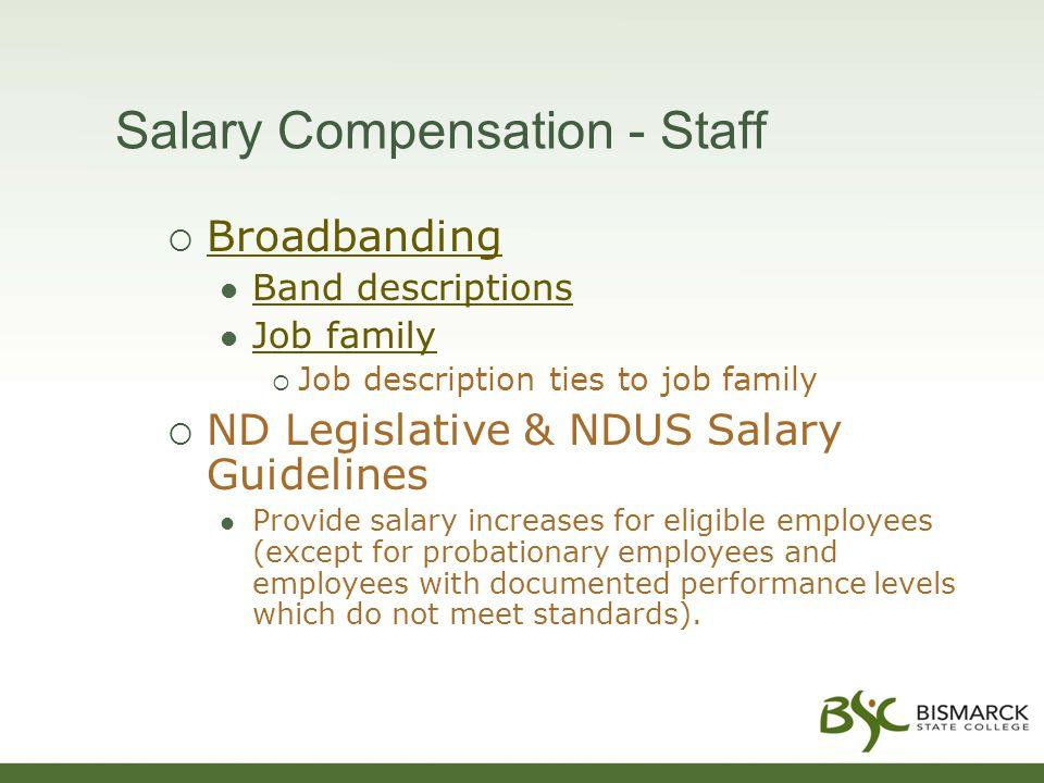 Salary Compensation - Staff  Broadbanding Broadbanding Band descriptions Job family  Job description ties to job family  ND Legislative & NDUS Sala
