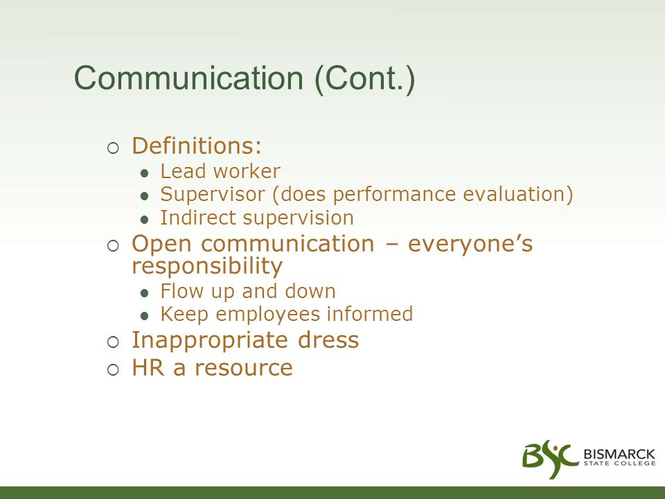 Communication (Cont.)  Definitions: Lead worker Supervisor (does performance evaluation) Indirect supervision  Open communication – everyone's responsibility Flow up and down Keep employees informed  Inappropriate dress  HR a resource