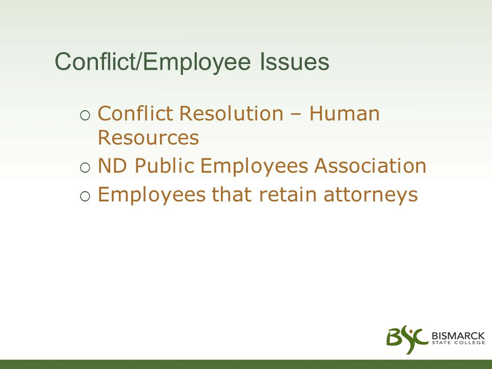 Conflict/Employee Issues  Conflict Resolution – Human Resources  ND Public Employees Association  Employees that retain attorneys