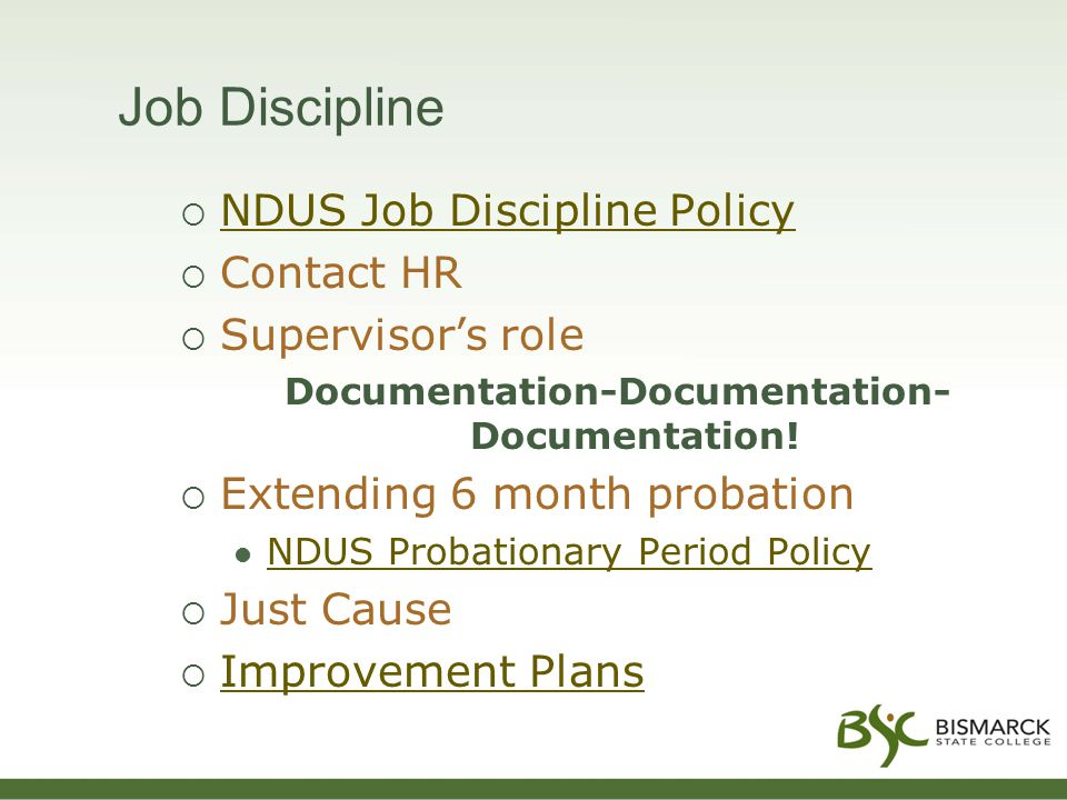 NDUS Job Discipline Policy NDUS Job Discipline Policy  Contact HR  Supervisor's role Documentation-Documentation- Documentation.
